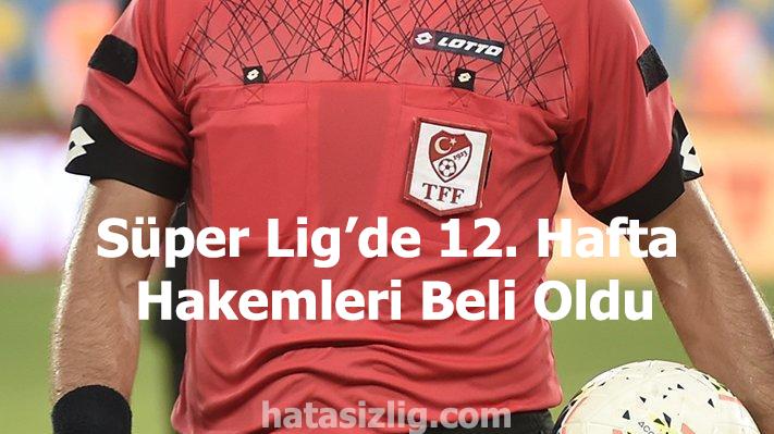 Süper Lig'de 12. Hafta Hakemleri Belli Oldu
