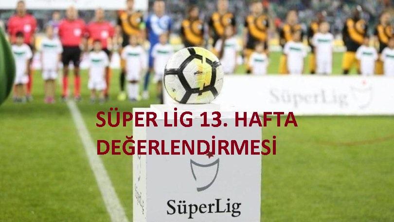 Süper Lig 13. Hafta Değerlendirmesi
